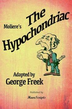 The Hypochondriac - Moliere Adapted by George Freek