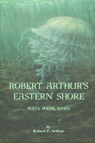 Collection fo one act plays - robert arthur's eastern shore